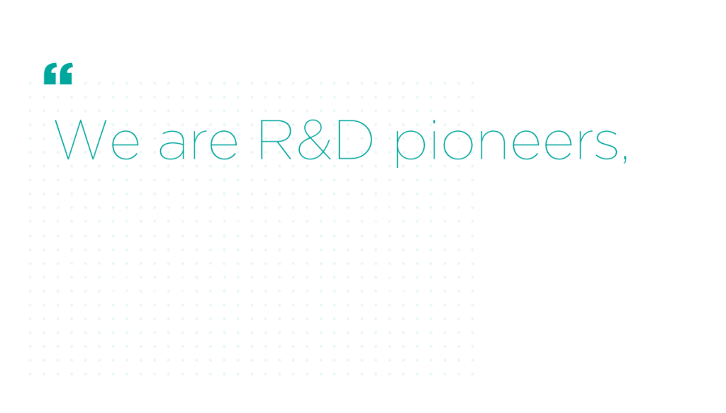 We are R&D pioneers